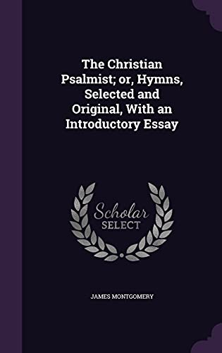 9781356268146: The Christian Psalmist; Or, Hymns, Selected and Original, with an Introductory Essay
