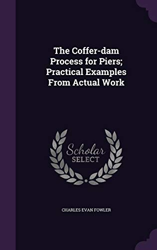 9781356270767: The Coffer-Dam Process for Piers; Practical Examples from Actual Work
