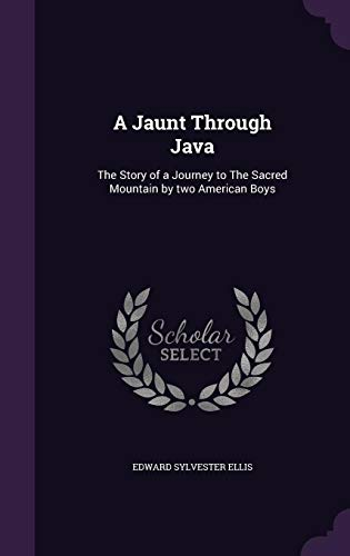 9781356272457: A Jaunt Through Java: The Story of a Journey to the Sacred Mountain by Two American Boys