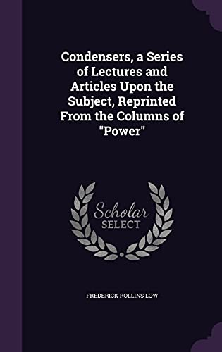 9781356275984: Condensers, a Series of Lectures and Articles Upon the Subject, Reprinted from the Columns of Power