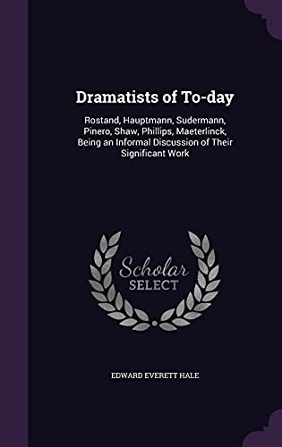 9781356278466: Dramatists of To-Day: Rostand, Hauptmann, Sudermann, Pinero, Shaw, Phillips, Maeterlinck, Being an Informal Discussion of Their Significant Work