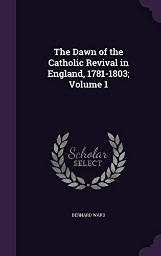 9781356281701: The Dawn of the Catholic Revival in England, 1781-1803; Volume 1