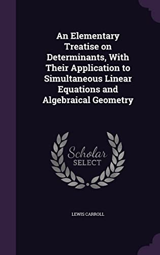 9781356284726: An Elementary Treatise on Determinants, with Their Application to Simultaneous Linear Equations and Algebraical Geometry