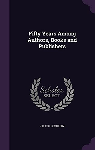 9781356288984: Fifty Years Among Authors, Books and Publishers