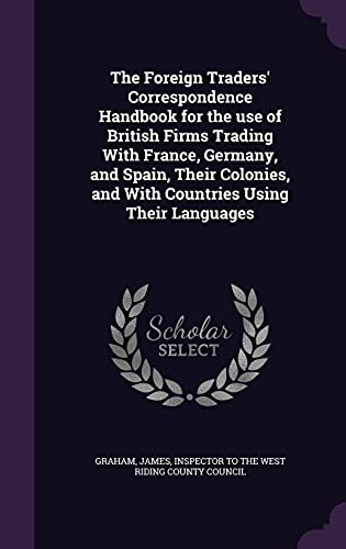 9781356294015: The Foreign Traders' Correspondence Handbook for the Use of British Firms Trading with France, Germany, and Spain, Their Colonies, and with Countries Using Their Languages