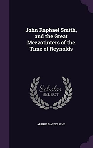 9781356300648: John Raphael Smith, and the Great Mezzotinters of the Time of Reynolds