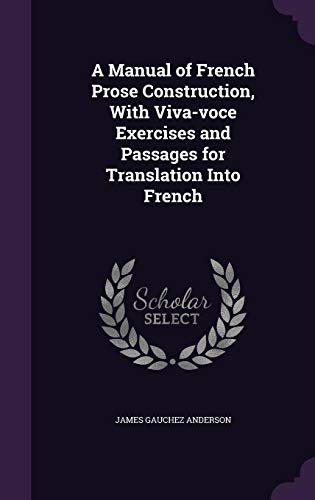 9781356307289: A Manual of French Prose Construction, with Viva-Voce Exercises and Passages for Translation Into French