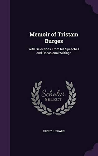 9781356308927: Memoir of Tristam Burges: With Selections from His Speeches and Occasional Writings