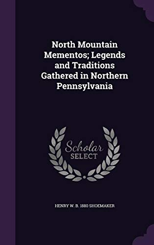 9781356316809: North Mountain Mementos; Legends and Traditions Gathered in Northern Pennsylvania
