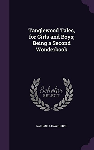 9781356325672: Tanglewood Tales, for Girls and Boys; Being a Second Wonderbook