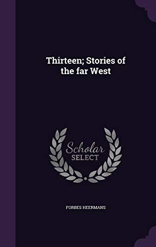 9781356329885: Thirteen; Stories of the far West