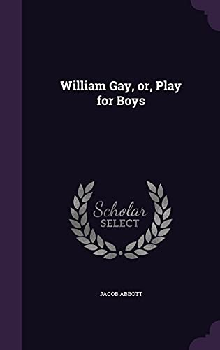 9781356340415: William Gay, or, Play for Boys