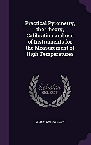 9781356350988: Practical Pyrometry, the Theory, Calibration and Use of Instruments for the Measurement of High Temperatures
