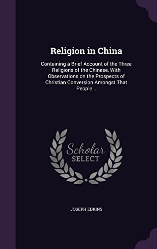 9781356354030: Religion in China: Containing a Brief Account of the Three Religions of the Chinese, with Observations on the Prospects of Christian Conversion Amongst That People ..