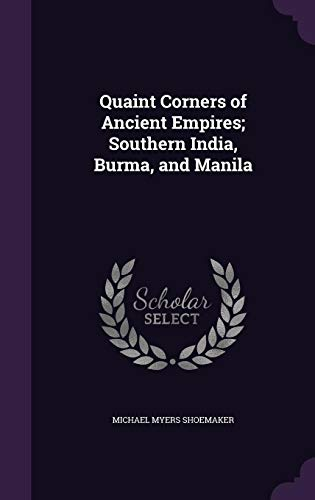 9781356354450: Quaint Corners of Ancient Empires; Southern India, Burma, and Manila