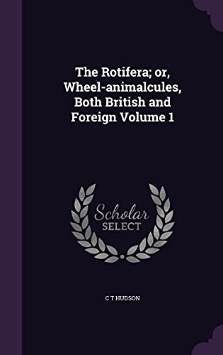 9781356359509: The Rotifera; or, Wheel-animalcules, Both British and Foreign Volume 1