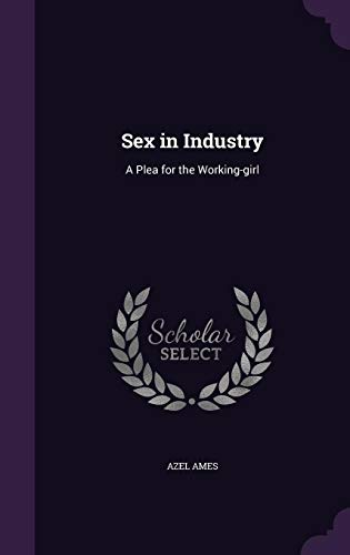 9781356366262: Sex in Industry: A Plea for the Working-Girl
