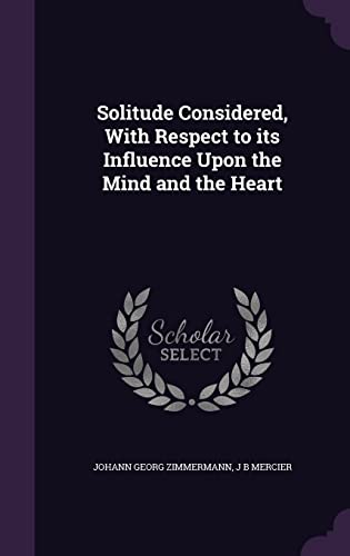 9781356366866: Solitude Considered, with Respect to Its Influence Upon the Mind and the Heart