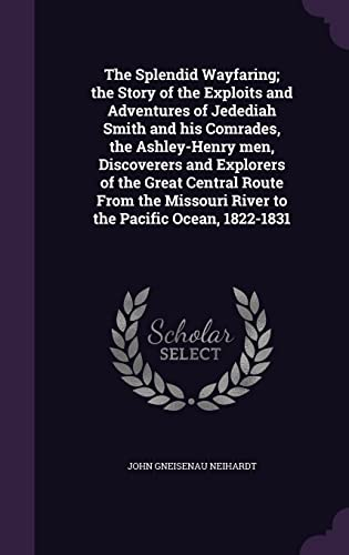 9781356371532: The Splendid Wayfaring; The Story of the Exploits and Adventures of Jedediah Smith and His Comrades, the Ashley-Henry Men, Discoverers and Explorers ... River to the Pacific Ocean, 1822-1831