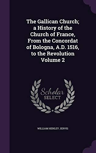 9781356379637: The Gallican Church; A History of the Church of France, from the Concordat of Bologna, A.D. 1516, to the Revolution Volume 2