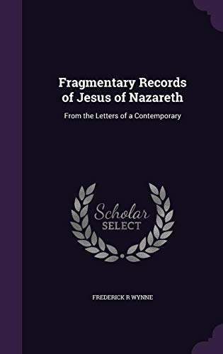 9781356381500: Fragmentary Records of Jesus of Nazareth: From the Letters of a Contemporary