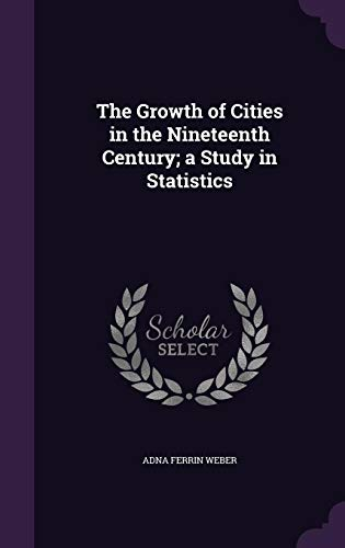 9781356386970: The Growth of Cities in the Nineteenth Century; A Study in Statistics