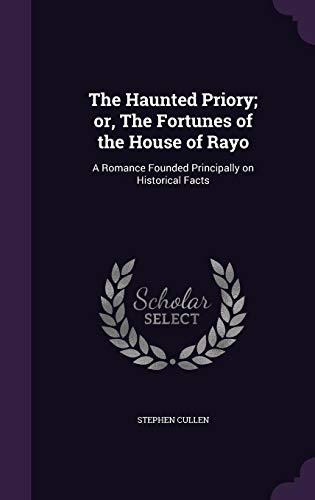 9781356388127: The Haunted Priory; Or, the Fortunes of the House of Rayo: A Romance Founded Principally on Historical Facts