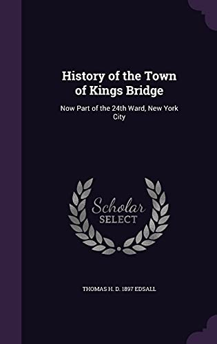 9781356389964: History of the Town of Kings Bridge: Now Part of the 24th Ward, New York City