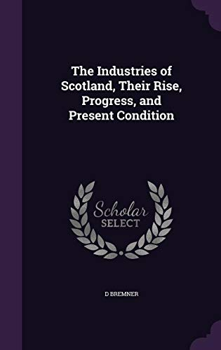9781356394548: The Industries of Scotland, Their Rise, Progress, and Present Condition