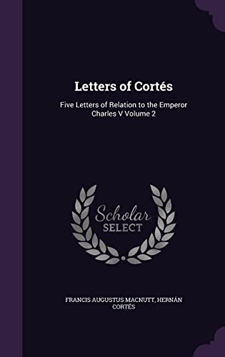 9781356402809: Letters of Cortes: Five Letters of Relation to the Emperor Charles V Volume 2