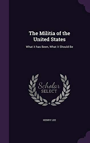 9781356412341: The Militia of the United States: What It Has Been, What It Should Be
