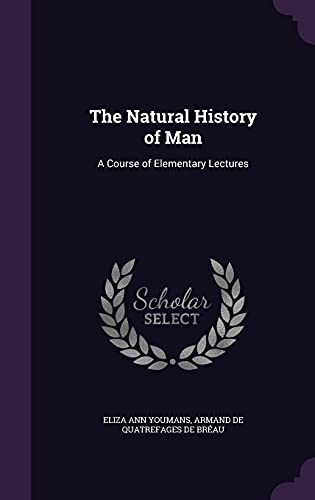 9781356415779: The Natural History of Man: A Course of Elementary Lectures