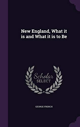 9781356416387: New England, What It Is and What It Is to Be
