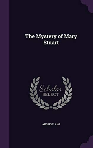 The Mystery of Mary Stuart: Andrew Lang