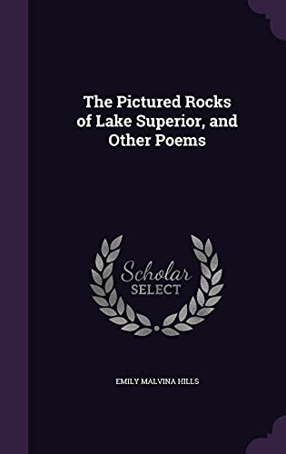 9781356429288: The Pictured Rocks of Lake Superior, and Other Poems