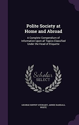 9781356431564: Polite Society at Home and Abroad: A Complete Compendium of Information Upon All Topics Classified Under the Head of Etiquette