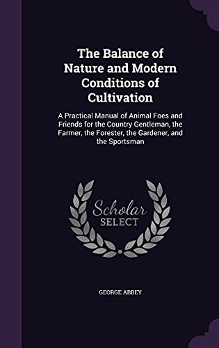 9781356437474: The Balance of Nature and Modern Conditions of Cultivation: A Practical Manual of Animal Foes and Friends for the Country Gentleman, the Farmer, the Forester, the Gardener, and the Sportsman