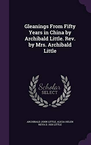 9781356442973: Gleanings from Fifty Years in China by Archibald Little. REV. by Mrs. Archibald Little