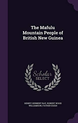 The Mafulu Mountain People of British New: Ray, Sidney Herbert