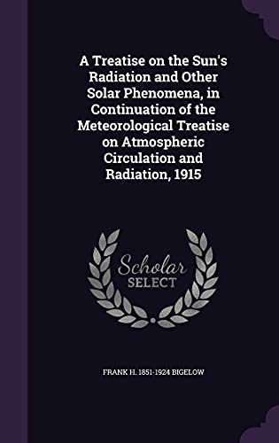 9781356451517: A Treatise on the Sun's Radiation and Other Solar Phenomena, in Continuation of the Meteorological Treatise on Atmospheric Circulation and Radiation, 1915