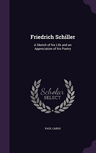 9781356459964: Friedrich Schiller: A Sketch of His Life and an Appreciation of His Poetry