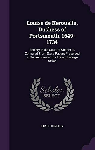 9781356460977: Louise de Keroualle, Duchess of Portsmouth, 1649-1734: Society in the Court of Charles II. Compiled from State Papers Preserved in the Archives of the French Foreign Office