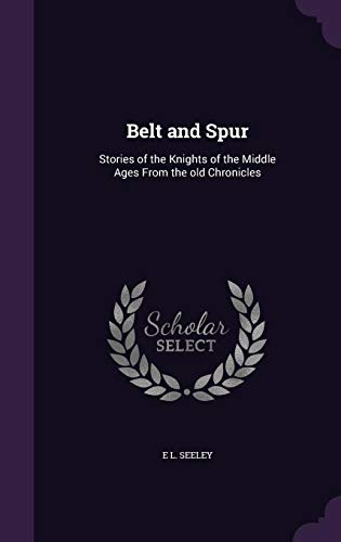 9781356464883: Belt and Spur: Stories of the Knights of the Middle Ages from the Old Chronicles