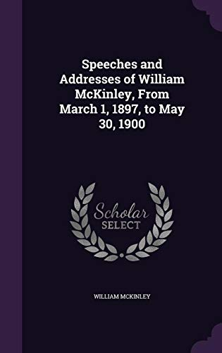 9781356470631: Speeches and Addresses of William McKinley, from March 1, 1897, to May 30, 1900