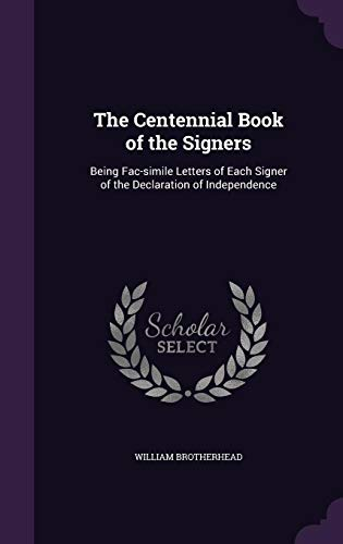 9781356474424: The Centennial Book of the Signers: Being Fac-Simile Letters of Each Signer of the Declaration of Independence