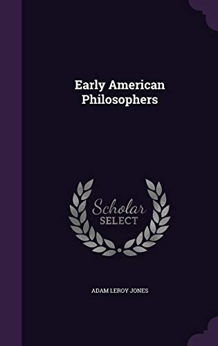 Early American Philosophers (Hardback): Adam Leroy Jones