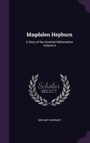 9781356475421: Magdalen Hepburn: A Story of the Scottish Reformation Volume 3