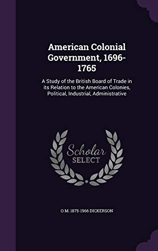 9781356481705: American Colonial Government, 1696-1765: A Study of the British Board of Trade in Its Relation to the American Colonies, Political, Industrial, Administrative
