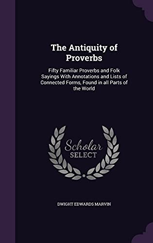 9781356483235: The Antiquity of Proverbs: Fifty Familiar Proverbs and Folk Sayings with Annotations and Lists of Connected Forms, Found in All Parts of the World