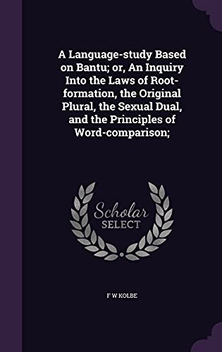 9781356491810: A Language-Study Based on Bantu; Or, an Inquiry Into the Laws of Root-Formation, the Original Plural, the Sexual Dual, and the Principles of Word-Comparison;